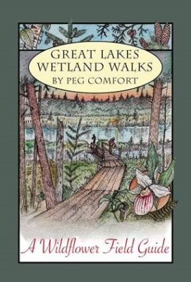 Great Lakes Wetland Walks: A Wildflower Field Guide by Peg Comfort.